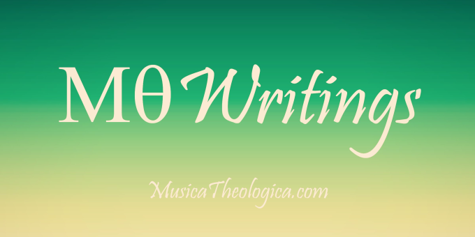 MT Writings - MusicaTheologica.com